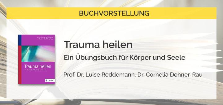 Trauma heilen - Ein Übungsbuch für Körper und Seele
